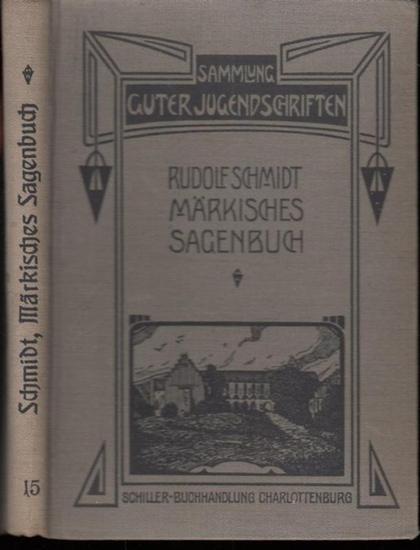 Schmidt, Rudolf: Märkisches Sagenbuch. Sagen und Geschichten aus Barnim und Uckermark.