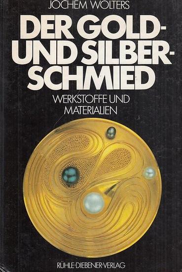 Wolters, Jochem. Der Gold- und der Silberschmied. Band 1. Werkstoffe und Materialien.