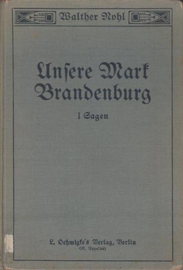 Nohl, Walther: Unsere Mark Brandenburg. Erster Teil: Sagen. (= Beiträge zur Heimatkunde der Provinz Brandenburg in drei Teilen).