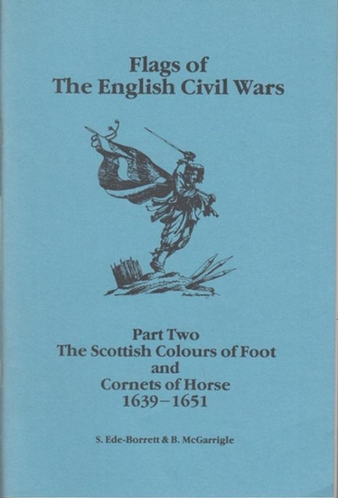 Flags of the English civil wars. - Brian McGarrigle (preface): Flags of the English civil wars. Part two ( 2 ): The scottish colours of foot and cornets of horse 1639 - 1651.