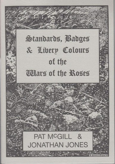 McGill, Pat / Jones, Jonathan: Standards, badges & livery colours of the wars of the roses.