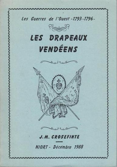 Crosefinte, J. M.: Les drapeaux Vendeens. Les guerres de l ' ouest ( 1793 - 1796 ).
