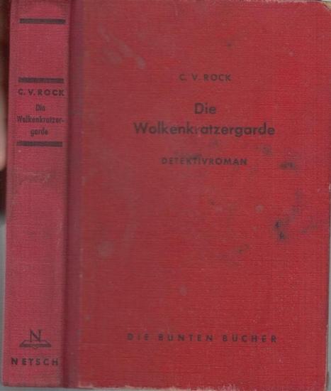 Rock, C. V. ( = Roecken, Kurt Walter ): Die Wolkenkratzer - Garde. Detektiv - Roman ( = Die bunten Bücher ).