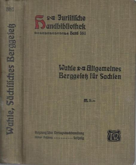 Wahle, C. H.: Das Allgemeine Berggesetz für das Königreich Sachsen vom 31. August 1910 nebst Ausführungsverordnung vom 20. Dezember 1910. Mit Anmerkungen (= Juristische Handbibliothek, herausgegeben von Max Hallbauer und W. Schelcher, Band 381 ).