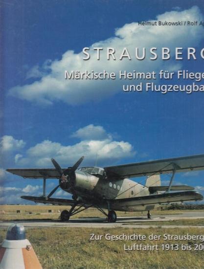 Bukowski, Helmut / Rolf Apel: Strausberg - Märkische Heimat für Flieger und Flugzeugbau. Zur Geschichte der Strausberger Luftfahrt 1913 - 2001.
