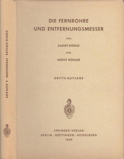König, Albert / Köhler, Horst: Die Fernrohre und Entfernungsmesser.