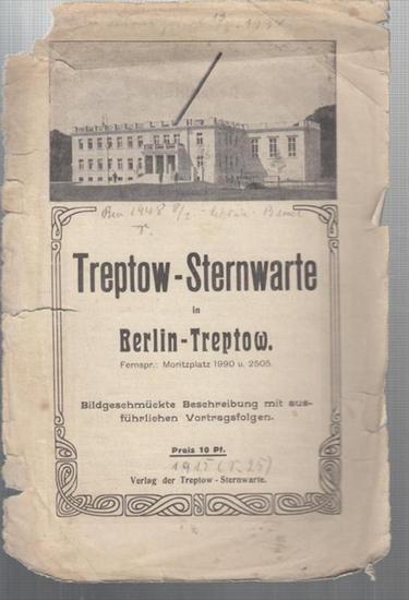 Berlin - Treptow. - Treptow - Sternwarte in Berlin - Treptow. Bildgeschmückte Beschreibung mit ausführlichen Vortragsfolgen.