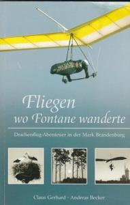 Fontane.- Claus Gerhard, Andreas Becker: Fliegen wo Fontane wanderte - Drachenflug-Abenteuer (Drachenflugabenteuer) in der Mark Brandenburg.
