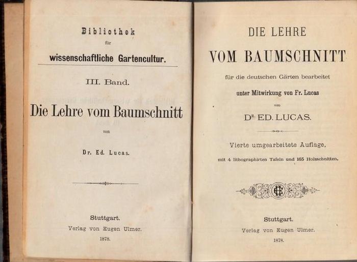 Lucas, Ed. - Fr. Lucas: Die Lehre vom Baumschnitt für die deutschen Gärten bearbeitet unter Mitwirkung von Fr. Lucas. (= Bibliothek der wissenschaftlichen Gartencultur, III Band).