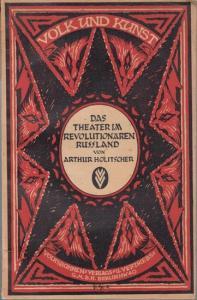 Holitscher, Arthur: Das Theater im revolutionären Rußland ( In: Kunst und Volk. Heft 4 ).