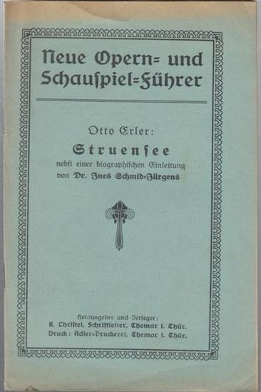 Erler, Otto. - Biographische Einleitung: Ines Schmid - Jürgens. - Hrsg.: K. Christel, Themar i. Thür. - Otto Erler: Struensee (= Neue Opern- und Schauspiel - Führer ). Der Engel aus Engelland.