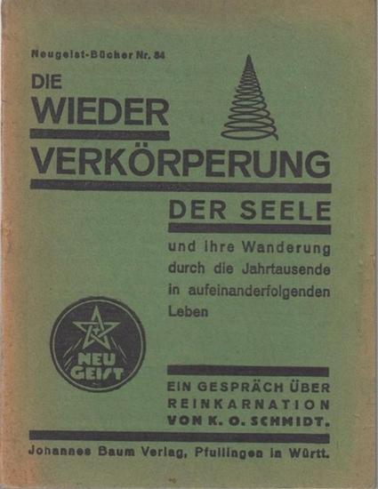 Schmidt, K. O.: Die Wiederverkörperung der Seele und ihre Wanderung durch die Jahrtausende in aufeinanderfolgenden Leben. Ein Gespräch über Reinkarnation ( = Neugeist - Bücher Nr. 34 ).