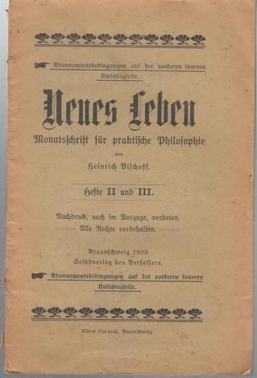 Neues Leben. - Bischoff, Heinrich: Neues Leben. Heft II und III. Monatsschrift für praktische Philosophie.