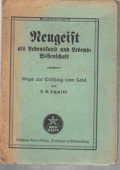 Schmidt, K. O.: Neugeist als Lebenskunst und Lebens - Wissenschaft. Wege zur Erlösung vom Leid ( = Neugeist - Bücher Nr. 12 ).