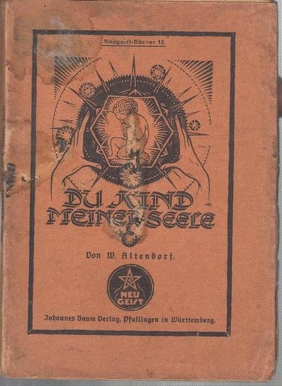 Altendorf, Willy: Du Kind meiner Seele ! Ein Tatbrevier für werdende Mütter und für alle, denen die Zukunft, die Erneuerung der Menschheit am Herzen liegt ( = Neugeist - Bücher Nr. 13 ).