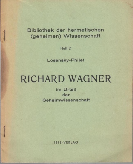 Wagner, Richard. - Losensky - Philet: Richard Wagner im Urteil der Geheimwissenschaft ( = Bibliothek der hermetischen ( geheimen ) Wissenschaft, Heft 2 ).