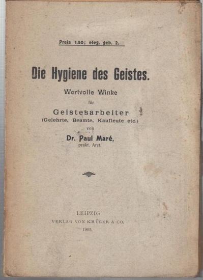Mare, Paul: Die Hygiene des Geistes. Wertvolle Winke für Geistesarbeiter ( Gelehrte, beamte, Kaufleute etc. ).