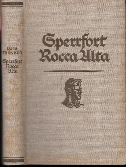 Trenker, Luis : Sperrfort Rocca Alta. Der Heldenkampf eines Panzerwerkes.