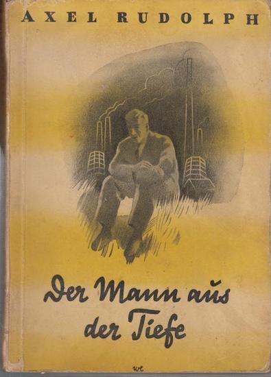 Rudolph, Axel : Der Mann aus der Tiefe. Ein Bergmannsroman.