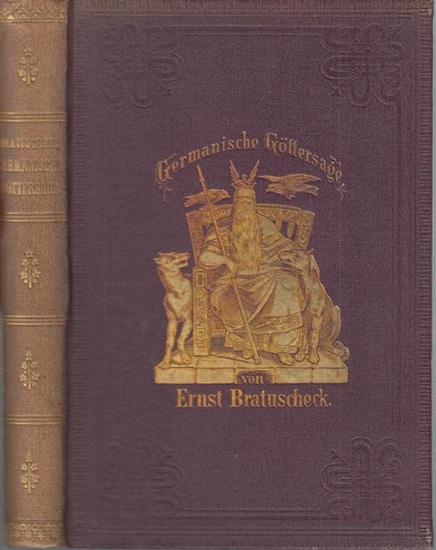 Bratuscheck, Ernst : Germanische Göttersage. Inhalt: I. Weltschöpfung. II. Weltverderbniß. III. Götterverderbniß. IV. Des Bösen Fesselung. V. Weltende.