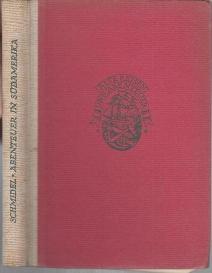 Schmidel, Ulrich. - Bearbeiter: Curt Cramer. - Abenteuer in Südamerika 1535 bis 1554. Nach den Handschriften bearbeitet von Dr. Curt Cramer ( = Alte Reisen und Abenteuer, 2 ).