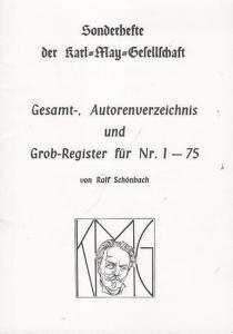 May, Karl. - Schönbach, Ralf : Gesamt- , Autorenverzeichnis und Grob - Register für Nr. 1 - 75 (= Sonderhefte der Karl - May - Gesellschaft, Nr. 88 / 1991 ).