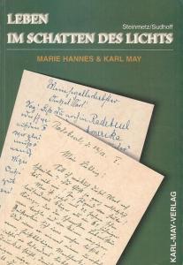 May, Karl. - Hannes, Marie. - Hrsg.: Steinmetz, Hans-Dieter / Sudhoff, Dieter. - Leben im Schatten des Lichts. Marie Hannes und Karl May. Eine Dokumentation.