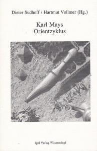 May, Karl. - Sudhoff, Dieter / Vollmer, Hartmut (Hg.) : Karl Mays Orientzyklus ( = Karl - May - Studien Band 1 ).