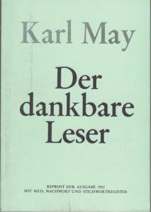 May, Karl. - Hrsg.: Karl Serden, Ubstadt (Baden) im Auftrag der Karl - May - Gesellschaft e. V. - Der dankbare Leser. Reprint der Ausgabe 1902 mit Bild, Nachwort und Stichwortregister (= Materialien zur Karl - May - Forschung, Band 1 ). --- Ursprünglic...
