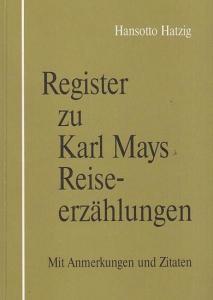 May, Karl. - Hatzig, Hansotto. - Hrsg.: Serden, Karl im Auftrag der Karl - May - Gesellschaft e. V. - Register zu Karl Mays Reiseerzählungen. Mit Anmerkungen und Zitaten (= Materialien zur Karl - May - Forschung, Band 17).