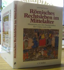 Ebel, Friedrich / Fijal, Andreas / Kocher, Gernot : Römisches Rechtsleben im Mittelalter. Miniaturen aus den Handschriften des Corpus iuris civilis.