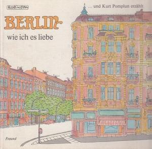 Robinson ( d. i. Werner Kruse ). - Pomplun, Kurt : Berlin - wie ich es liebe und Kurt Pomplun erzählt.