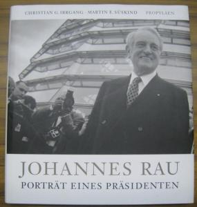 Rau, Johannes. - Irrgang, Christian G. / Süskind, Martin E. : Johannes Rau. Porträt eines Präsidenten.
