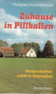 Rauschenbach, Hildegard. - Illustrationen: Sigrid Lankau - Kubitz. - Zuhause in Pillkallen. Dorfgeschichten erlebt in Ostpreußen.