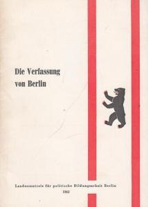 Berlin. - Landeszentrale für politische Bildungsarbeit : Die Verfassung von Berlin.Textausgabe mit einer Einführung und ergänzenden Dokumenten.
