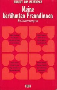 Meyerinck, Hubert von : Meine berühmten Freundinnen. Erinnerungen.