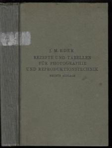 Eder, Josef Maria (Hrsg.): Rezepte und Tabellen für Photographie und Reproduktionstechnik, welche an der k. k. Graphischen Lehr- u. Versuchsanstalt in Wien angewendet werden.