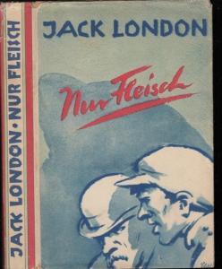 London, Jack - Erwin Magnus (Übers.): Nur Fleisch.