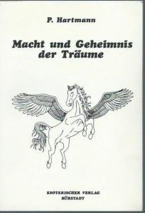 Hartmann, P.: Macht und Geheimnis der Träume. Der Traum in psychologischer und esoterischer Bedeutung sowie Anleitungen zum bewußten Träumen.