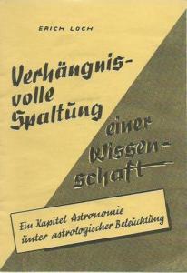 Loch, Erich: Verhängnisvolle Spaltung einer Wissenschaft. Ein Kapitel Astronomie unter astrologischer Beleuchtung.