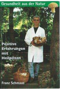 Schmaus, Franz: Positive Erfahrungen mit Heilpilzen. Gesundheit aus der Natur.