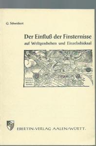 Schwickert, Gustav: Der Einfluß der Finsternisse auf Weltgeschehen und Einzelschicksal (= Kosmobiologische Studien IV, herausgegeben von Reinhold Ebertin).