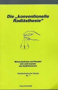Schmidt, Paul. - Herausgeber: Rayonex Strahlentechnik. - Die ' konventionelle Radiästhesie. ' Wünschelrute und Pendel - wie und warum sie funktionieren (= Radiästhetische Studie Nr. 1).