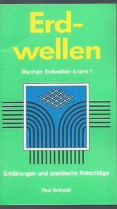 Schmidt, Paul. - Herausgeber: RAYONEX Wellentechnik. - Erdwellen. Machen Erdwellen krank ? Erklärungen und praktische Ratschläge.
