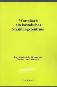 Schmidt, Paul. - Herausgeber: Rayonex Strahlentechnik. - Wormbach - ein kosmisches Strahlungszentrum. Die radiästhetische Messung und Deutung eines Phänomens.