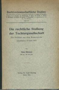 Bärmann, Hans: Die rechtliche Stellung der Tochtergesellschaft. Ein Problem aus dem Konzernrecht (Abgeschlossen November 1932). (= Rechtswissenschaftliche Studien, Heft 57).