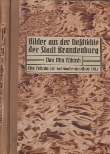 Brandenburg. - Otto Tschirch: Bilder aus der Geschichte der Stadt Brandenburg. Eine Festgabe zur Hohenzollernjubelfeier 1912.