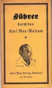 May, Karl. - Hermann Dengler ( Zusammenstellung ): Führer durch das Karl - May - Museum ( Nordamerikanische Indianersammlung ).