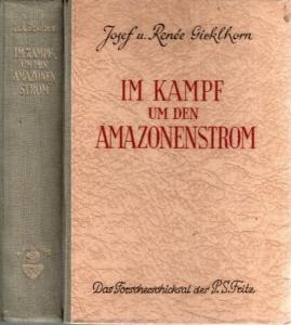 Fritz, P.S. - Josef und Renée Gicklhorn: Im Kampf um den Amazonenstrom. Das Forscherschicksal des P. S. Fritz.