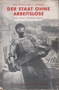 Glaeser, Ernst / Weiskopf, F.C.: Der Staat ohne Arbeitslose. Drei Jahre Fünfjahresplan. Mit einem Nachwort von Alfred Kurella.